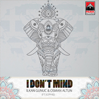 Ilkan Gunuc & Osman Altun feat. Sophie - I Don't Mind