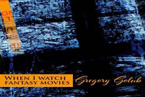 Gregory Golub - When I Watch Fantasy Movies