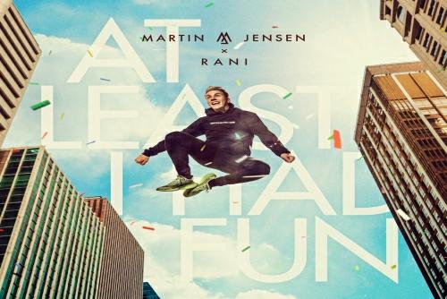 Martin Jensen and Rani - At Least I Had Fun