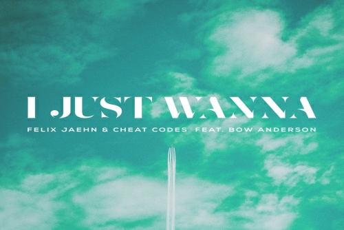 Felix Jaehn feat. Cheat Codes feat. Bow Anderson - I Just Wanna