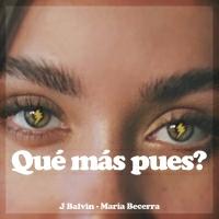 J Balvin &Maria Becerra - Qué Más Pues?