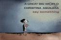 A Great Big World and Christina Aguilera - Say Something
