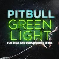 Pitbull feat. Flo Rida & LunchMoney Lewis - Greenlight
